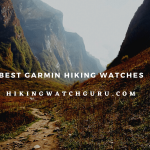Best Garmin Watch for Hiking - Rugged,GPS,Solar,HR Monitor